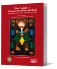 CELSO FURTADO E A FORMACAO ECONOMICA DO BRASIL- EDICAO COMEMORATIVA DOS 50