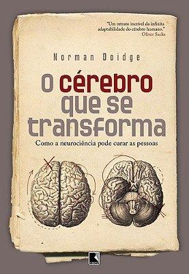 CEREBRO QUE SE TRANSFORMA, O: COMO A NEUROCIENCIA PODE CURAR AS PESSOAS