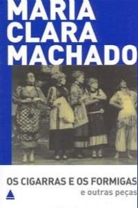 CIGARRAS E OS FORMIGAS E OUTRAS PECAS, OS - COL. TEATRO DE MARIA CLARA MACH
