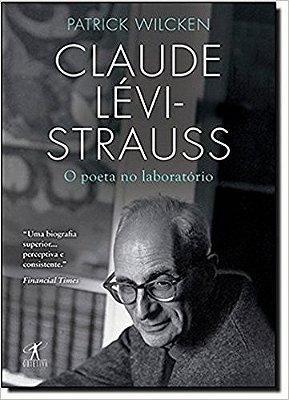 CLAUDE LEVI-STRAUSS - O POETA NO LABORATORIO