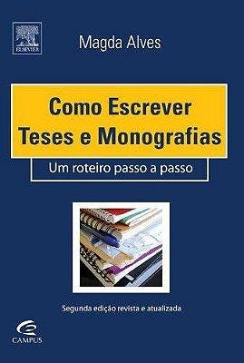COMO ESCREVER TESES E MONOGRAFIAS - UM ROTEIRO PASSO A PASSO