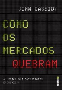 COMO OS MERCADOS QUEBRAM: A LOGICA DAS CATASTROFES ECONOMICAS