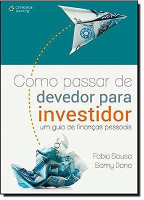COMO PASSAR DE DEVEDOR PARA INVESTIDOR - UM GUIA DE FINANCAS PESSOAIS