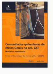 COMUNIDADES QUILOMBOLAS DE MINAS GERAIS NO SECULO XXI - HISTORIA E RESISTEN