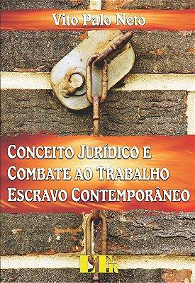 CONCEITO JURIDICO E COMBATE AO TRABALHO ESCRAVO CONTEMPORANEO
