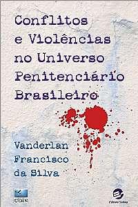 CONFLITOS E VIOLENCIAS NO UNIVERSO PENITENCIARIO BRASILEIRO