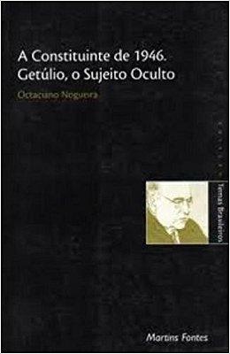 CONSTITUINTE DE 1946, A - GETULIO, O SUJEITO OCULTO