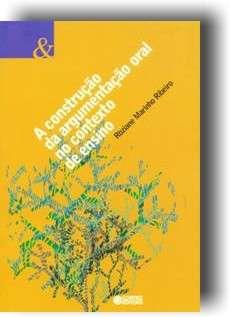 CONSTRUCAO DA ARGUMENTACAO ORAL NO CONTEXTO DE ENSINO, A - COL. LINGUAGEM E