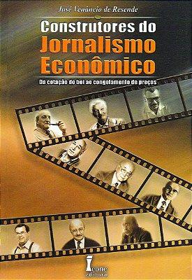 CONSTRUTORES DO JORNALISMO ECONOMICO - DA COTACAO DO BOI AO CONGELAMENTO DO