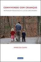 CONVIVENDO COM CRIANCAS - ABORDAGEM PEDAGOGICA A LUZ DO CRISTIANISMO