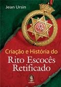 CRIACAO E HISTORIA DO RITO ESCOCES RETIFICADO