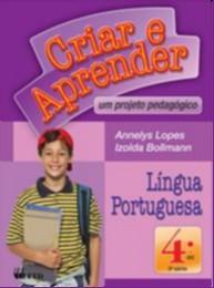 CRIAR E APRENDER - LINGUA PORTUGUESA - 4 ANO - COL. CRIAR E APRENDER
