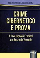 CRIME CIBERNETICO E PROVA - A INVESTIGACAO CRIMINAL EM BUSCA DA VERDADE