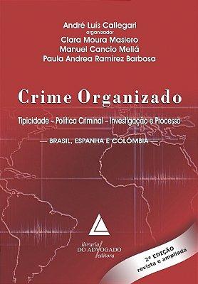 CRIME ORGANIZADO TIPICIDADE POLITICA CRIMINAL INVESTIGACAO E PROCESSO - BRA
