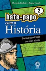 DA INDEPENDENCIA AOS DIAS ATUAIS - COL. BATE-PAPO COM A HISTORIA