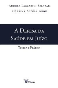 DEFESA DA SAUDE EM JUIZO, A -  TEORIA E PRATICA