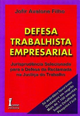 DEFESA TRABALHISTA EMPRESARIAL - JURISPRUDENCIA SELECIONADA PARA A DEFESA D