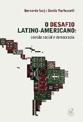 DESAFIO LATINO-AMERICANO, O: COESAO SOCIAL E DEMOCRACIA