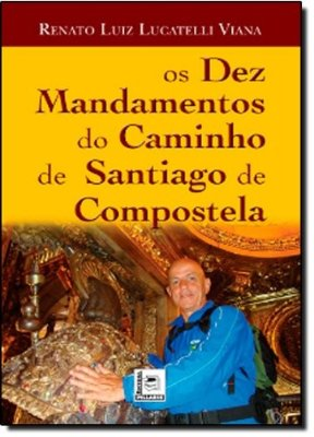 DEZ MANDAMENTOS DO CAMINHO DE SANTIAGO DE COMPOSTELA, OS