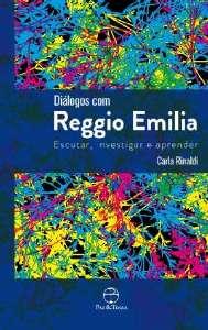 DIALOGOS COM REGGIO EMILIA : ESCUTAR, INVESTIGAR E APRENDER