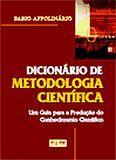 DICIONARIO DE METODOLOGIA CIENTIFICA: UM GUIA PARA A PRODUCAO DO CONHECIMEN