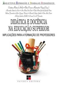 DIDATICA E DOCENCIA NA EDUCACAO SUPERIOR - IMPLICACOES PARA A FORMACAO DE P