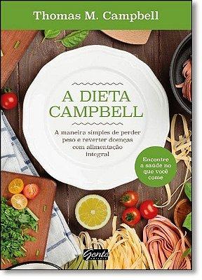 DIETA CAMPBELL, A - A MANEIRA SIMPLES DE PERDER PESO E REVERTER DOENCAS COM
