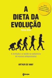 DIETA DA EVOLUCAO, A - A NUTRICAO E A SAUDE NA SABEDORIA DE NOSSOS ANTEPASS