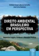 DIREITO AMBIENTAL BRASILEIRO EM PERSPECTIVA - ASPECTOS LEGAIS, CRITICAS E A