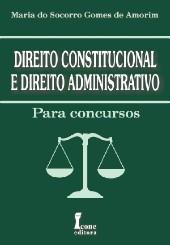 DIREITO CONSTITUCIONAL E DIREITO ADMINISTRATIVO - PARA CONCURSOS