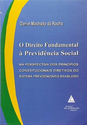 DIREITO FUNDAMENTAL A PREVIDENCIA SOCIA, O: NA PERSPECTIVA DOS PRINCIPIOS