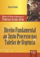 DIREITO FUNDAMENTAL AO JUSTO PROCESSO NAS TUTELAS DE URGENCIA