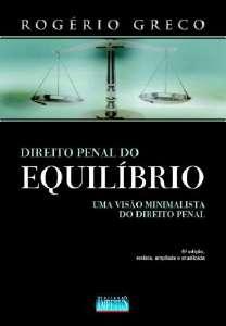 DIREITO PENAL DO EQUILIBRIO - UMA VISAO MINIMALISTA DO DIREITO PENAL