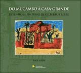 DO MUCAMBO A CASA-GRANDE - DESENHOS E PINTURAS DE GILBERTO FREYRE
