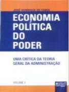 ECONOMIA POLITICA DO PODER - UMA CRITICA DA TEORIA GERAL DA ADMINISTRACAO