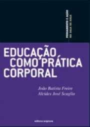 EDUCACAO COMO PRATICA CORPORAL - COL. PENSAMENTO E ACAO NA SALA DE AULA