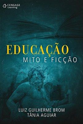 EDUCACAO, MITO E FICCAO