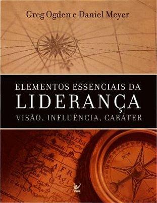 ELEMENTOS ESSENCIAS DA LIDERANCA - VISAO, INFLUENCIA E CARATER