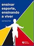 ENSINAR ESPORTE, ENSINANDO A VIVER