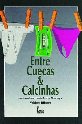 ENTRE CUECAS E CALCINHAS E OUTRAS CRONICAS DO SITE REVISTA ALMANAQUE