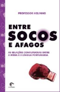 ENTRE SOCOS E AFAGOS - AS RELACOES CONFLITUOSAS ENTRE A MIDIA E A LINGUA PO