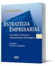 ESTRATEGIA EMPRESARIAL - CONCEITOS, PROCESSO E ADMINISTRACAO ESTRATEGICA
