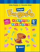 EU GOSTO - HISTORIA E GEOGRAFIA - 5 ANO - COL. EU GOSTO