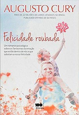 FELICIDADE ROUBADA - UM ROMANCE PSICOLOGICO SOBRE OS FANTASMAS DA EMOCAO QU