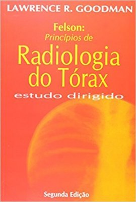 FELSON: PRINCIPIOS DE RADIOLOGIA DO TORAX - ESTUDO DIRIGIDO