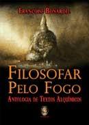 FILOSOFAR PELO FOGO - ANTOLOGIA DE TEXTOS ALQUIMICOS