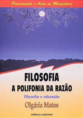 FILOSOFIA: A POLIFONIA DA RAZAO - FILOSOFIA E EDUCACAO