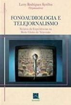 FONOAUDIOLOGIA E TELEJORNALISMO RELATOSDE EXPERIENCIAS NA REDE GLOBO DE TEL