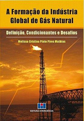 FORMACAO DA INDUSTRIA GLOBAL DE GAS NATURAL, A - DEFINICAO, CONDICIONANTES