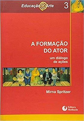 FORMACAO DO ATOR, A: UM DIALOGO DE ACOES - COL. EDUCACAO & ARTE